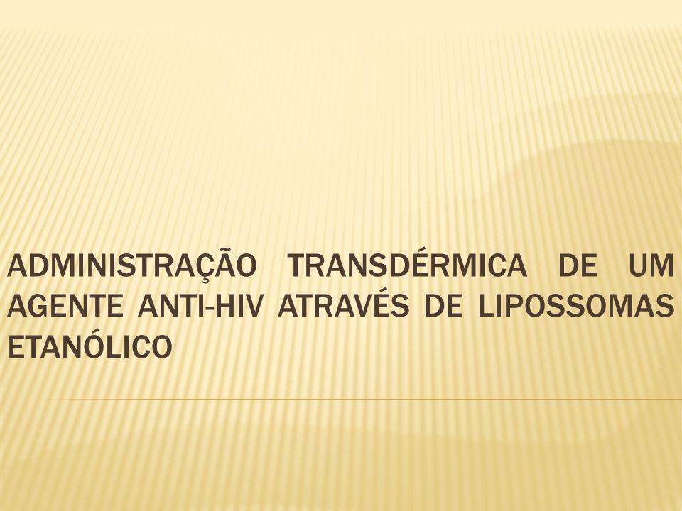ADMINISTRAÇÃO TRANSDÉRMICA DE UM AGENTE ANTI-HIV ATRAVÉS DE LIPOSSOMAS ETANÓLICO