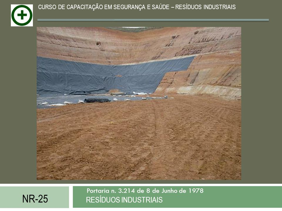 NR-25 RESÍDUOS INDUSTRIAIS Portaria n. 3.214 de 8 de Junho de 1978 CURSO DE CAPACITAÇÃO EM SEGURANÇA E SAÚDE – RESÍDUOS INDUSTRIAIS