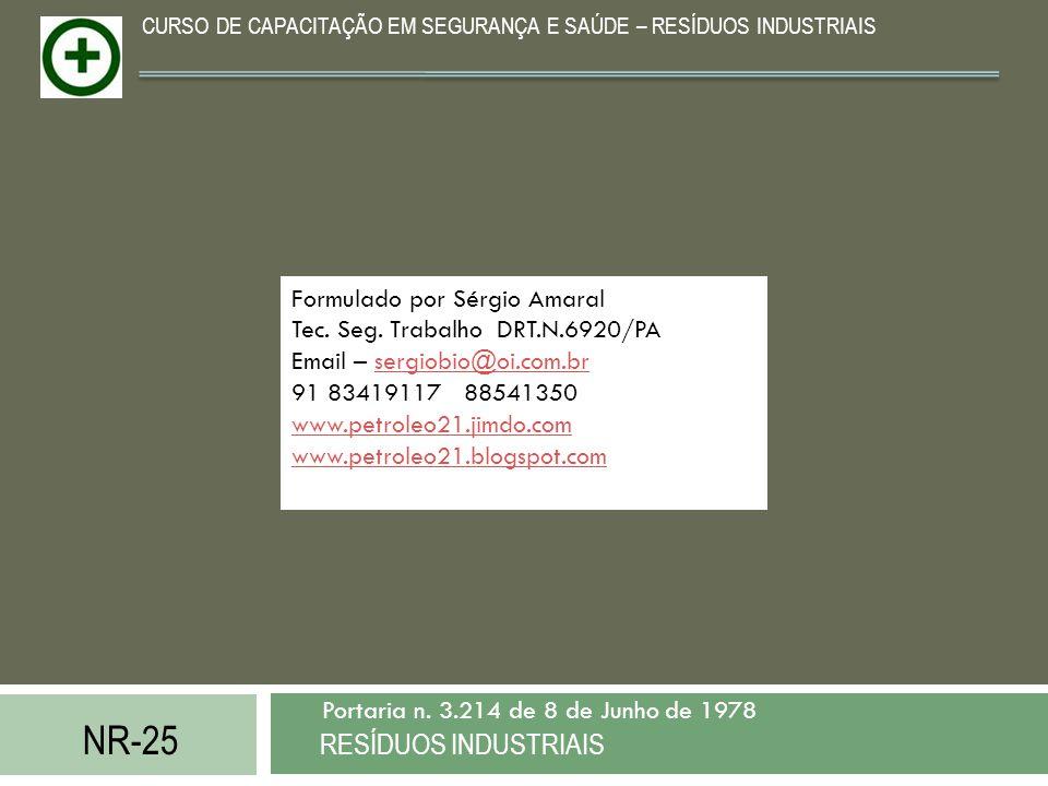 NR-25 RESÍDUOS INDUSTRIAIS Portaria n. 3.214 de 8 de Junho de 1978 CURSO DE CAPACITAÇÃO EM SEGURANÇA E SAÚDE – RESÍDUOS INDUSTRIAIS Formulado por Sérg