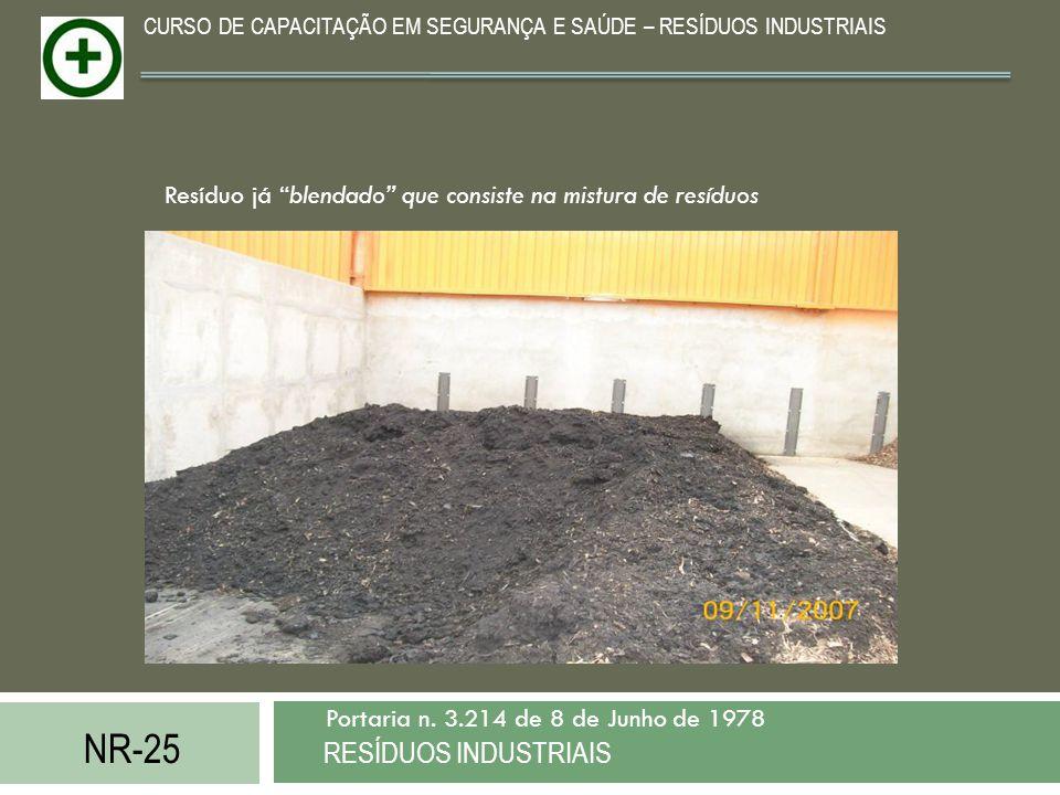 """NR-25 RESÍDUOS INDUSTRIAIS Portaria n. 3.214 de 8 de Junho de 1978 CURSO DE CAPACITAÇÃO EM SEGURANÇA E SAÚDE – RESÍDUOS INDUSTRIAIS Resíduo já """"blenda"""
