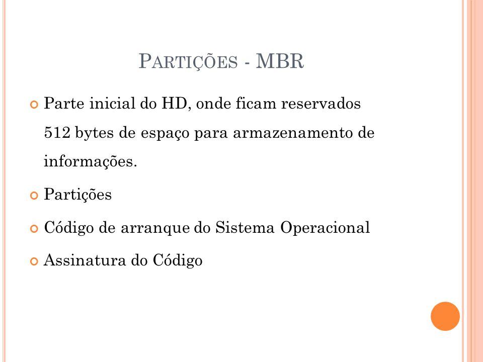 P ARTIÇÕES - MBR Parte inicial do HD, onde ficam reservados 512 bytes de espaço para armazenamento de informações.