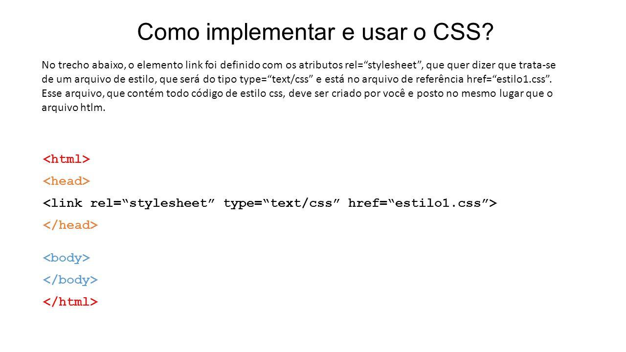 """Como implementar e usar o CSS? No trecho abaixo, o elemento link foi definido com os atributos rel=""""stylesheet"""", que quer dizer que trata-se de um arq"""