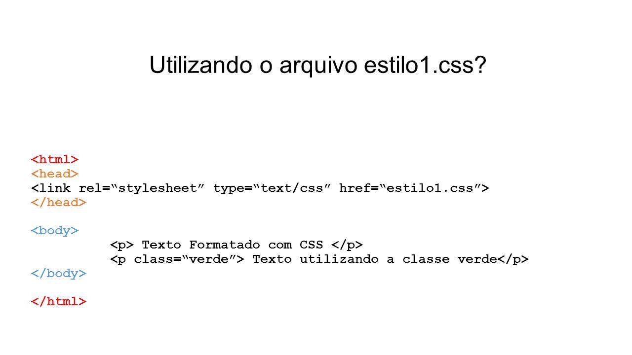 Utilizando o arquivo estilo1.css? Texto Formatado com CSS Texto utilizando a classe verde