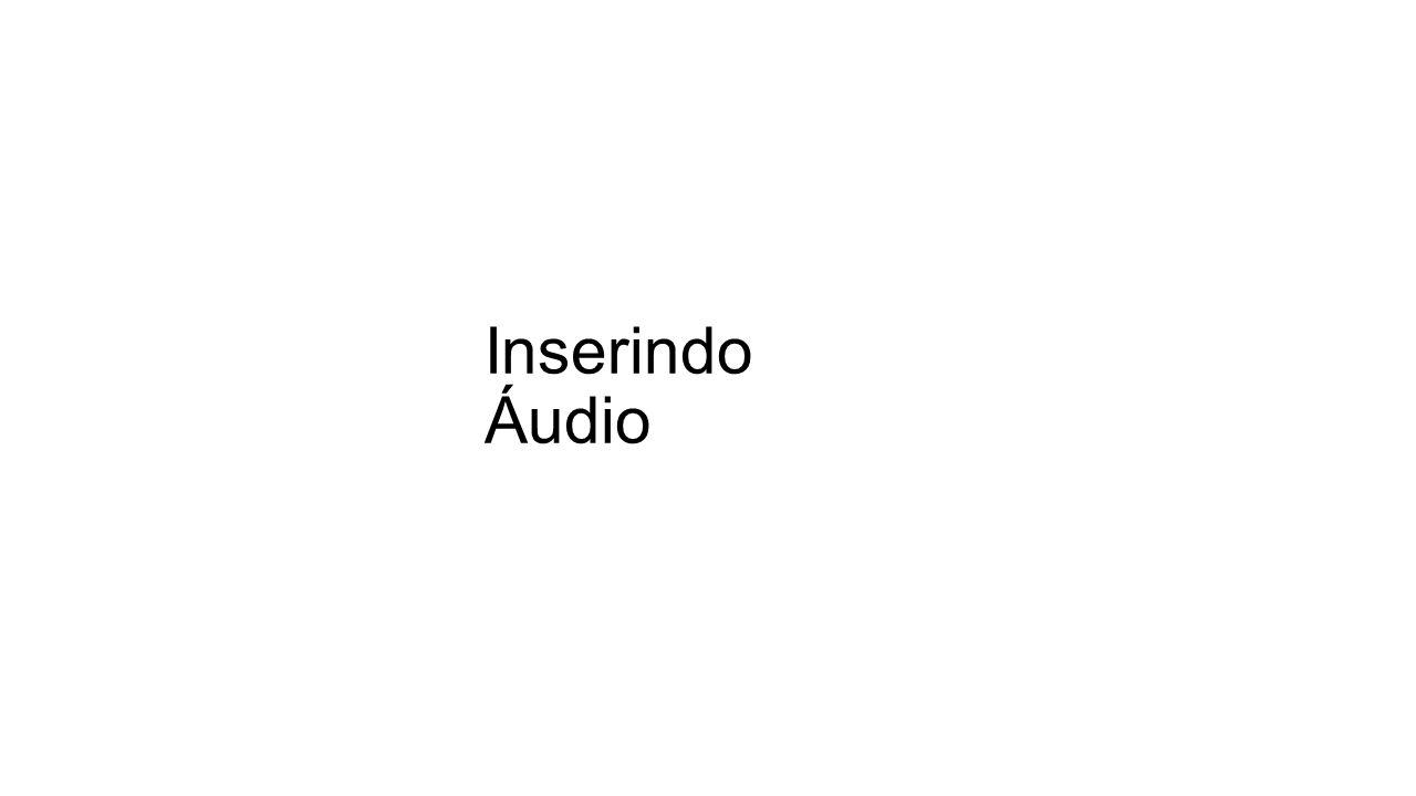 Inserindo Áudio