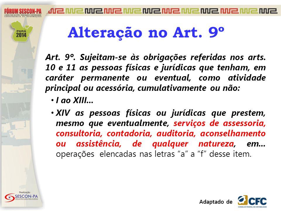 Alteração no Art. 9º Art. 9º. Sujeitam-se às obrigações referidas nos arts. 10 e 11 as pessoas físicas e jurídicas que tenham, em caráter permanente o