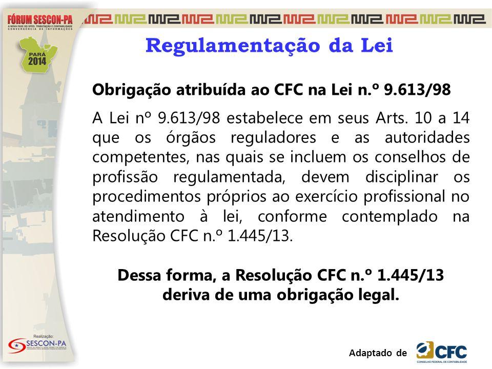 Obrigação atribuída ao CFC na Lei n.º 9.613/98 A Lei nº 9.613/98 estabelece em seus Arts. 10 a 14 que os órgãos reguladores e as autoridades competent