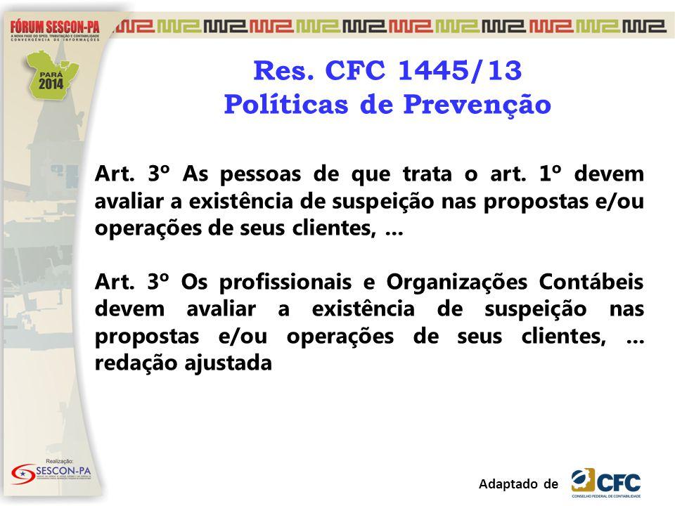 Res. CFC 1445/13 Políticas de Prevenção Art. 3º As pessoas de que trata o art. 1º devem avaliar a existência de suspeição nas propostas e/ou operações