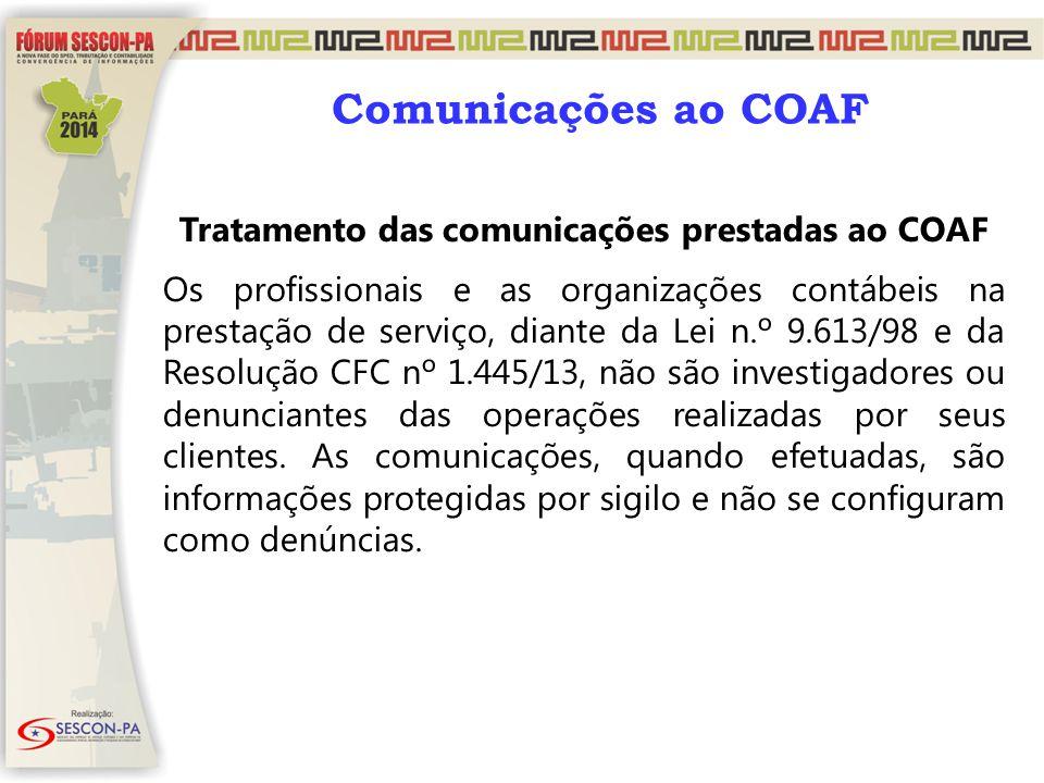 Comunicações ao COAF Tratamento das comunicações prestadas ao COAF Os profissionais e as organizações contábeis na prestação de serviço, diante da Lei
