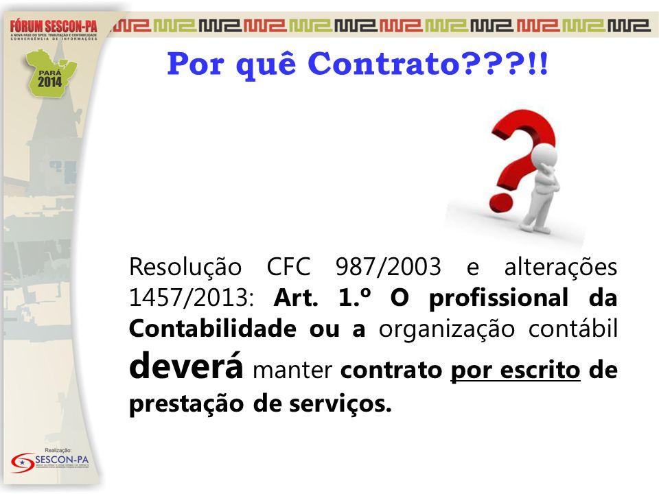 Por quê Contrato???!! Resolução CFC 987/2003 e alterações 1457/2013: Art. 1.º O profissional da Contabilidade ou a organização contábil deverá manter
