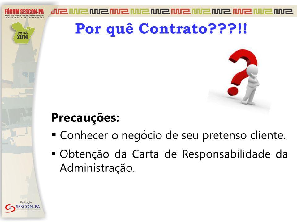 Por quê Contrato???!! Precauções:  Conhecer o negócio de seu pretenso cliente.  Obtenção da Carta de Responsabilidade da Administração.