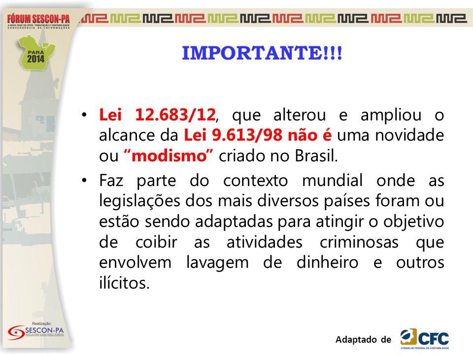 """Lei 12.683/12, que alterou e ampliou o alcance da Lei 9.613/98 não é uma novidade ou """"modismo"""" criado no Brasil. Faz parte do contexto mundial onde as"""