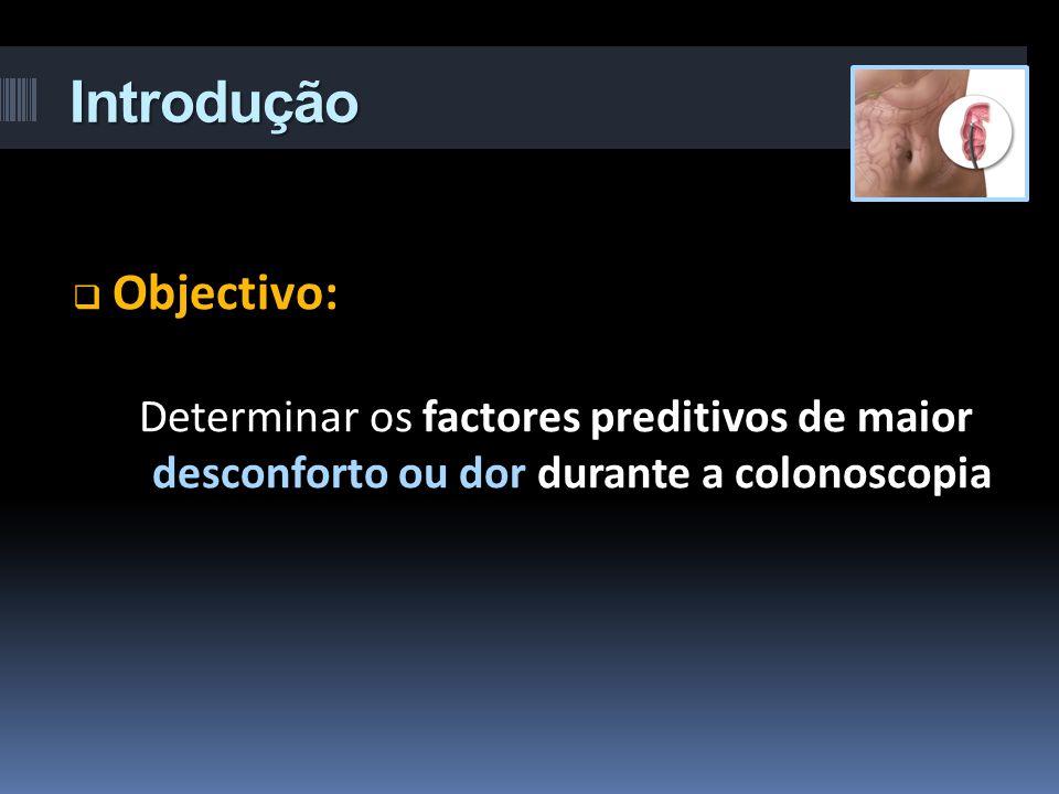 Introdução  Objectivo: Determinar os factores preditivos de maior desconforto ou dor durante a colonoscopia