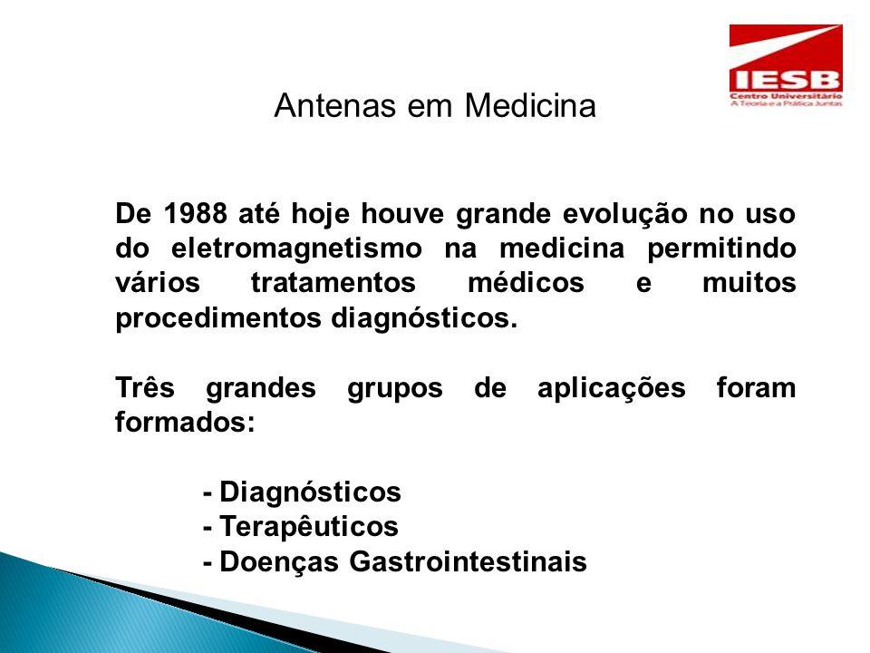 Antenas em Medicina De 1988 até hoje houve grande evolução no uso do eletromagnetismo na medicina permitindo vários tratamentos médicos e muitos procedimentos diagnósticos.