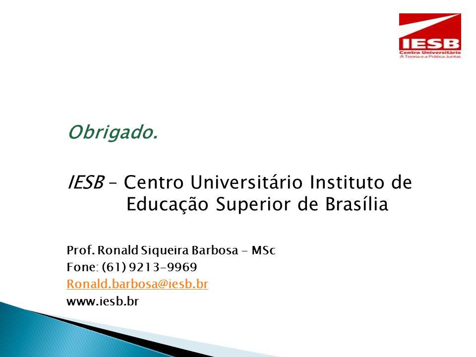 Obrigado. IESB – Centro Universitário Instituto de Educação Superior de Brasília Prof.