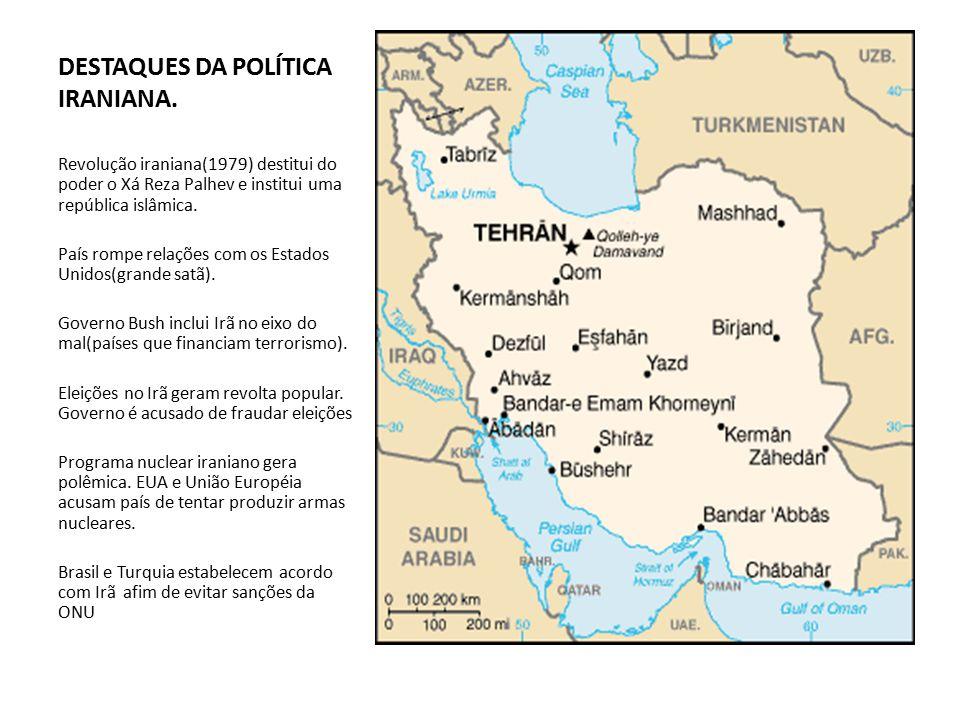 DESTAQUES DA POLÍTICA IRANIANA. Revolução iraniana(1979) destitui do poder o Xá Reza Palhev e institui uma república islâmica. País rompe relações com
