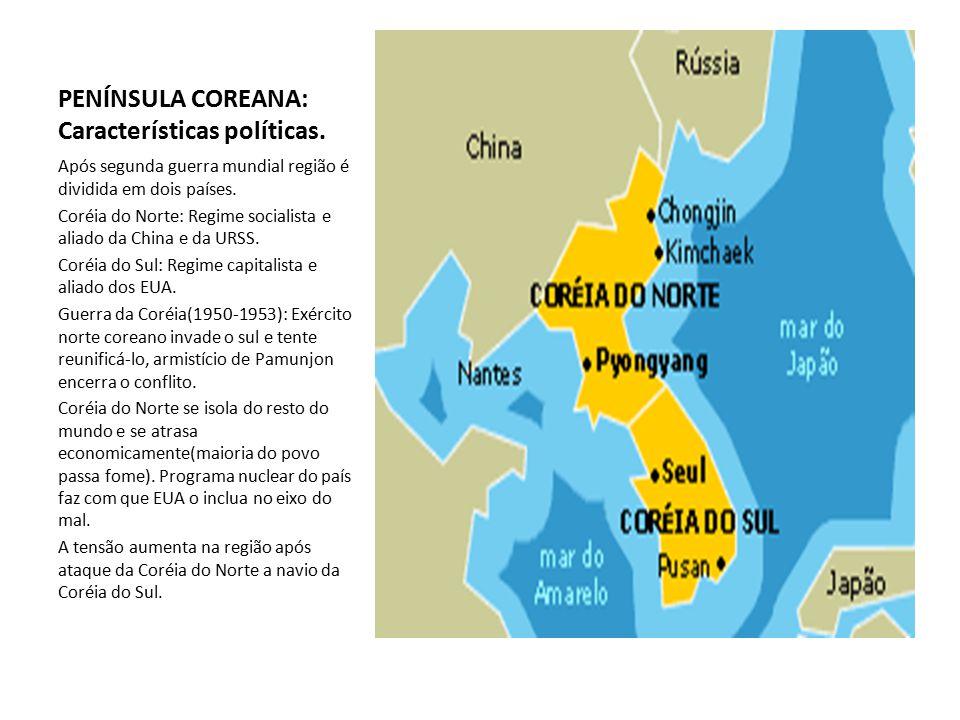 PENÍNSULA COREANA: Características políticas. Após segunda guerra mundial região é dividida em dois países. Coréia do Norte: Regime socialista e aliad