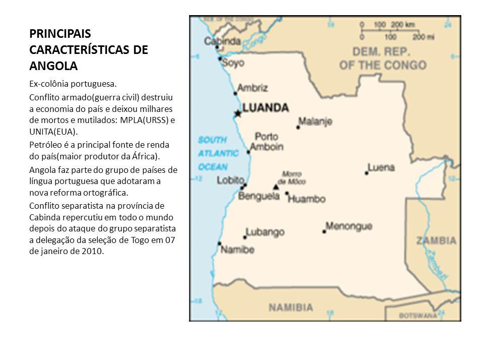 PRINCIPAIS CARACTERÍSTICAS DE ANGOLA Ex-colônia portuguesa. Conflito armado(guerra civil) destruiu a economia do país e deixou milhares de mortos e mu