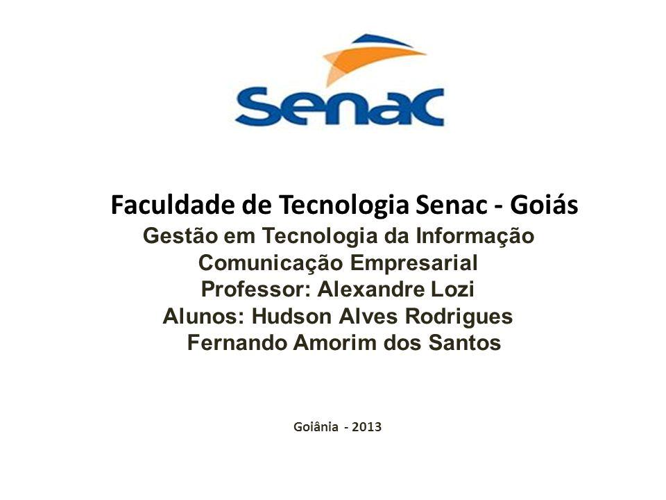 Faculdade de Tecnologia Senac - Goiás Gestão em Tecnologia da Informação Comunicação Empresarial Professor: Alexandre Lozi Alunos: Hudson Alves Rodrig