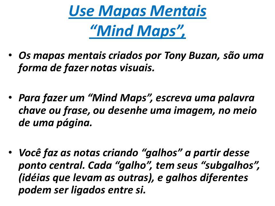 """Use Mapas Mentais """"Mind Maps"""", Os mapas mentais criados por Tony Buzan, são uma forma de fazer notas visuais. Para fazer um """"Mind Maps"""", escreva uma p"""