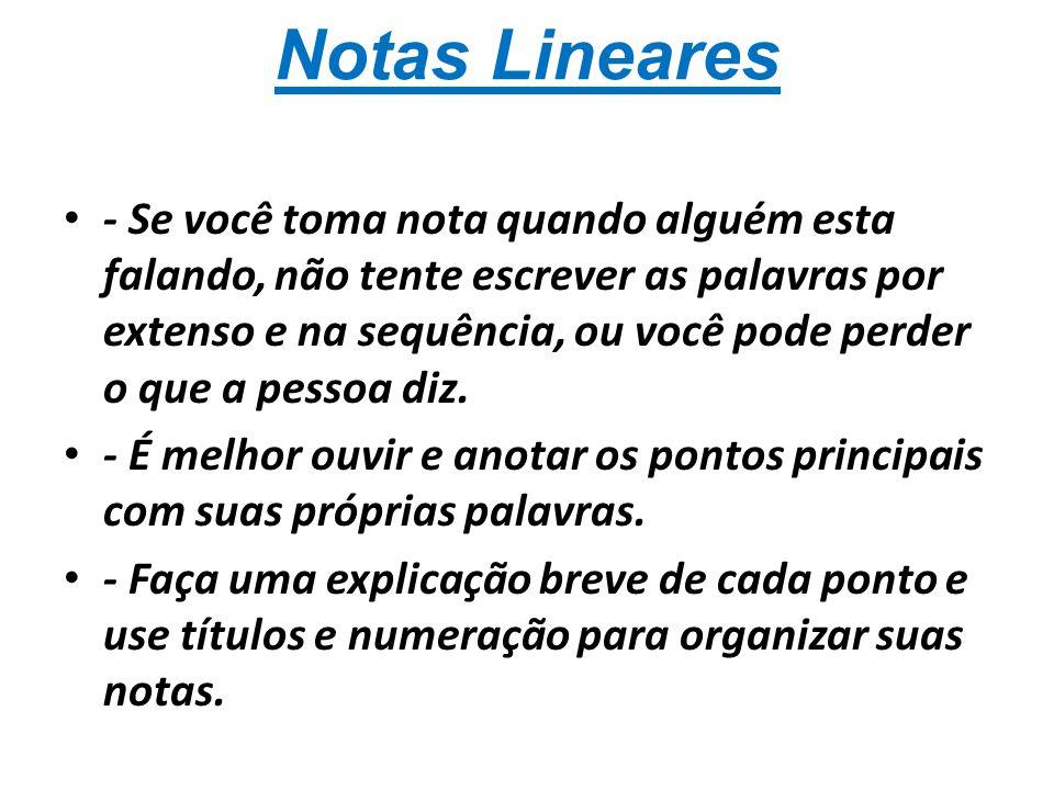 Notas Lineares - Se você toma nota quando alguém esta falando, não tente escrever as palavras por extenso e na sequência, ou você pode perder o que a