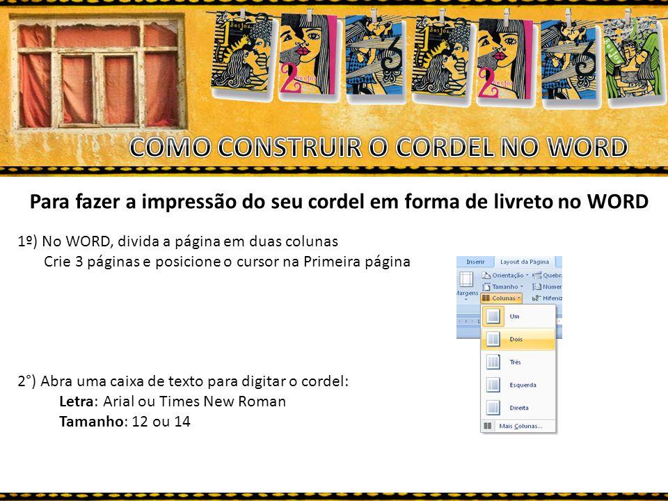 Para fazer a impressão do seu cordel em forma de livreto no WORD 1º) No WORD, divida a página em duas colunas Crie 3 páginas e posicione o cursor na P