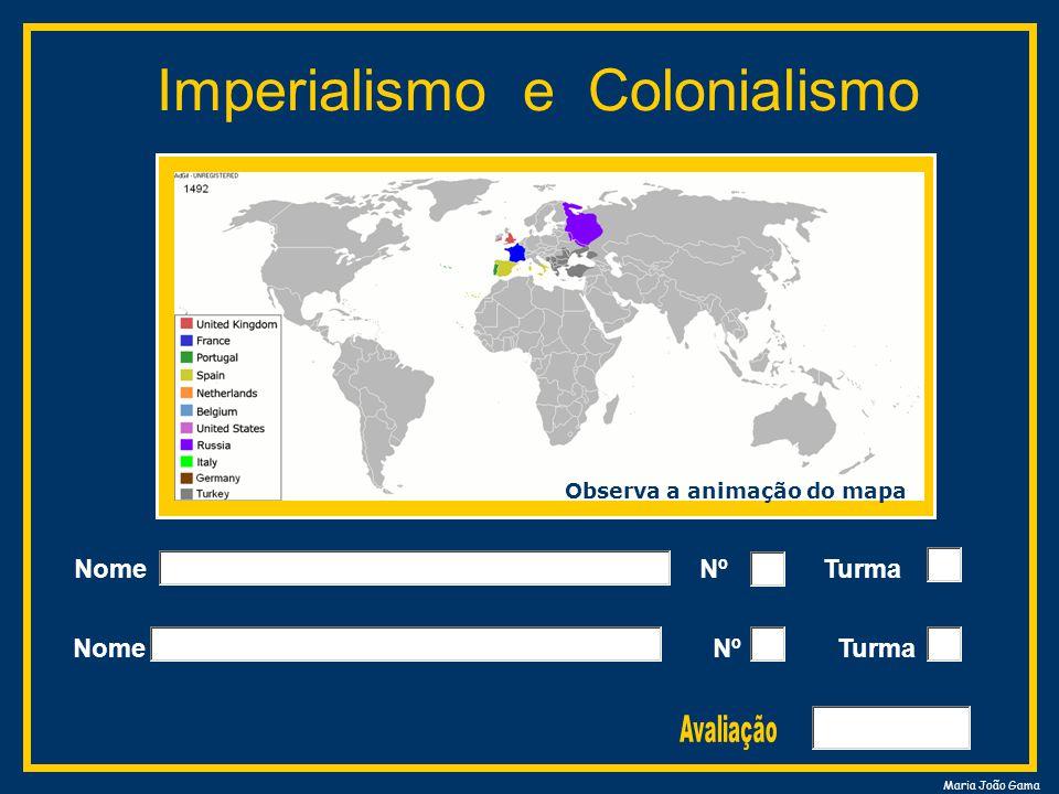 Maria João Gama Imperialismo e Colonialismo Nome Nº Turma Observa a animação do mapa