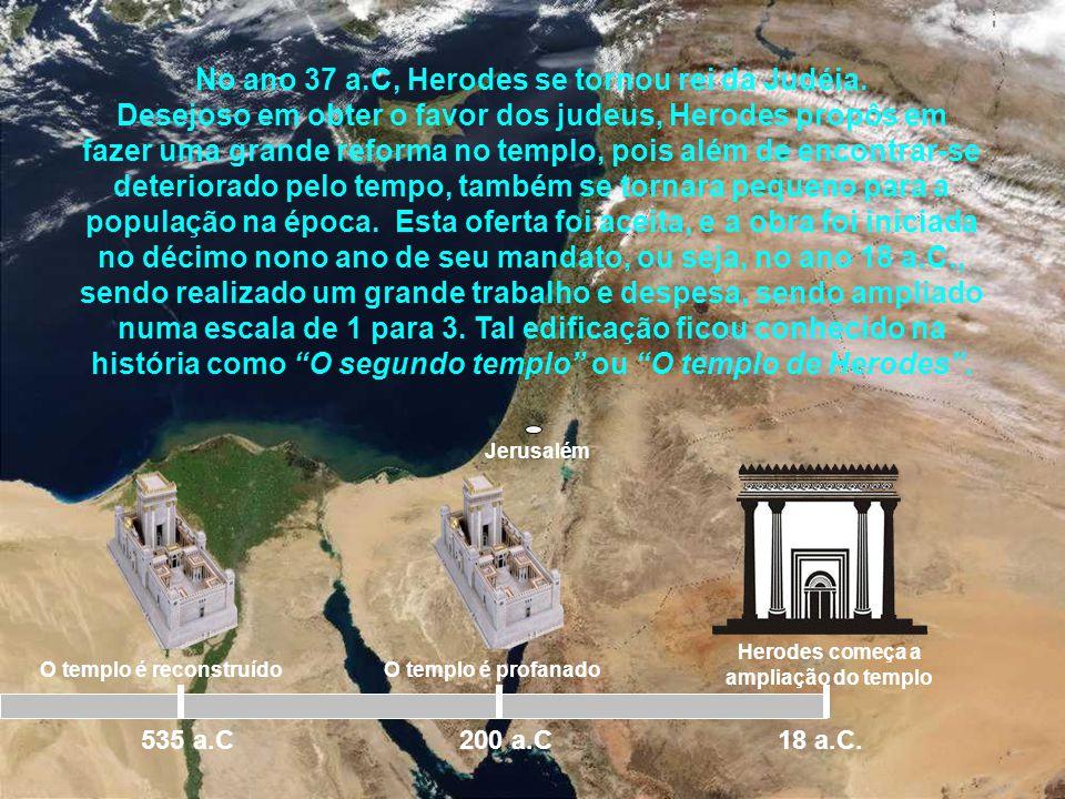 Jerusalém Os séculos foram se passando, e o templo por várias vezes foi atacado pelos exércitos inimigos, como também as intempéries o assolaram, tend