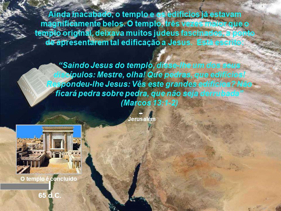 Jerusalém Herodes começa a ampliação do templo 18 a.C. O nascimento de Jesus O templo é concluído 65 d.C. 0