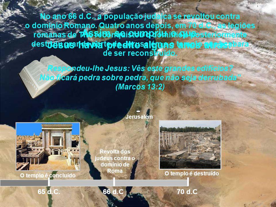 Jerusalém O templo é concluído 65 d.C. Ainda inacabado, o templo e os edifícios já estavam magnificamente belos. O templo, três vezes maior que o temp
