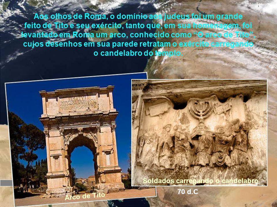 Jerusalém O templo é concluído 65 d.C. No ano 66 d.C., a população judaica se revoltou contra o domínio Romano. Quatro anos depois, em 70 d.C., as leg