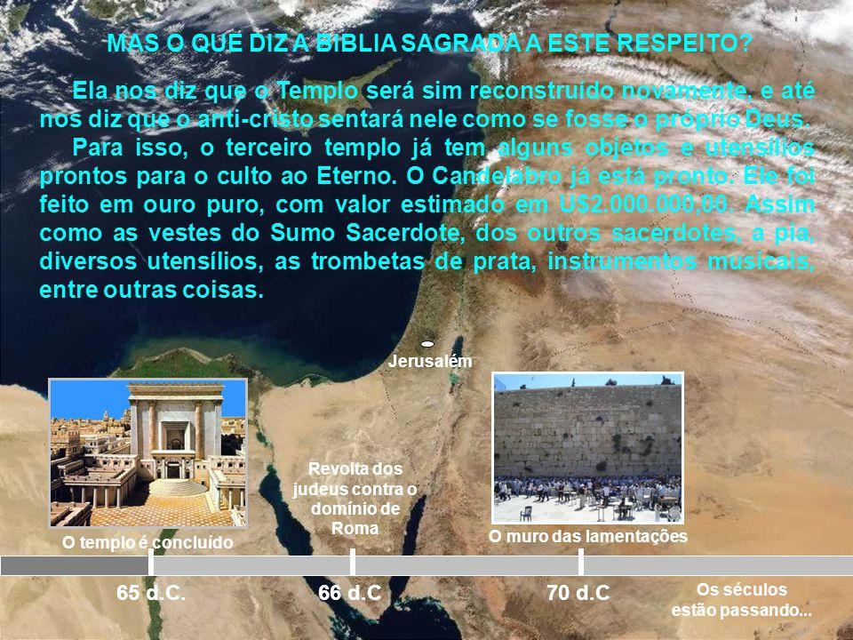 Jerusalém O templo é concluído 65 d.C. Revolta dos judeus contra o domínio de Roma 66 d.C 70 d.C Para alguns o projeto de reconstrução do Terceiro Tem