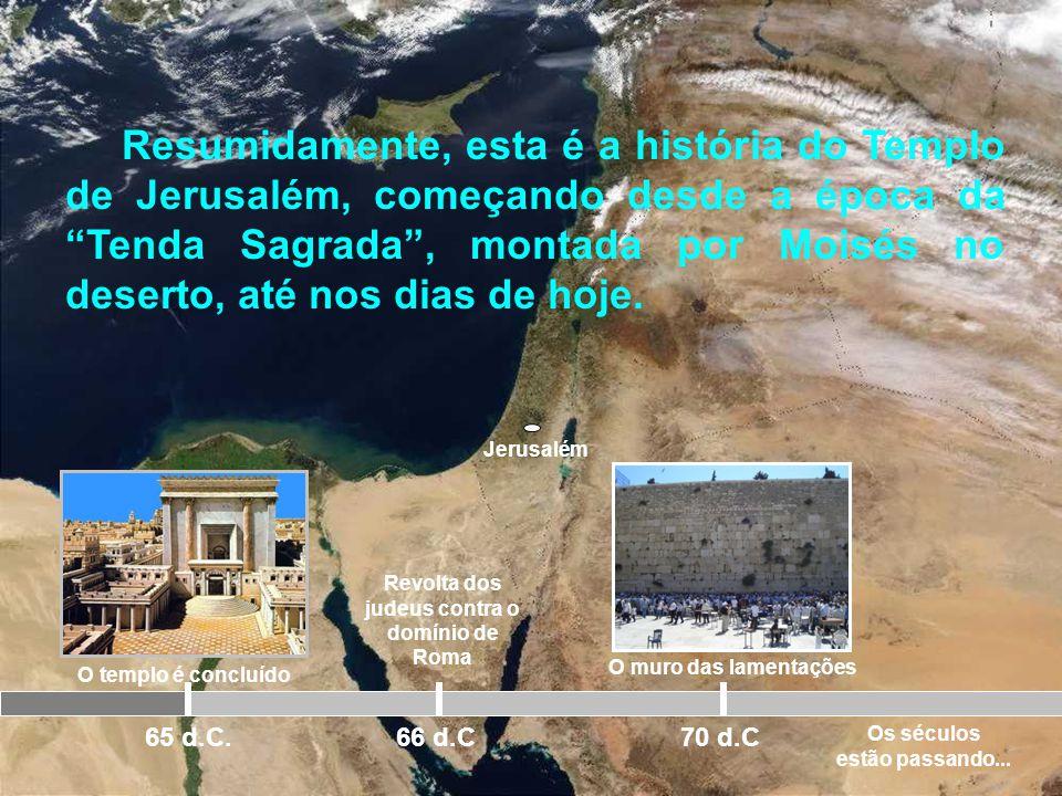 Jerusalém O templo é concluído 65 d.C. Revolta dos judeus contra o domínio de Roma 66 d.C 70 d.C ISRAEL: O PONTEIRO DO RELÓGIO MUNDIAL DE DEUS Quer ve