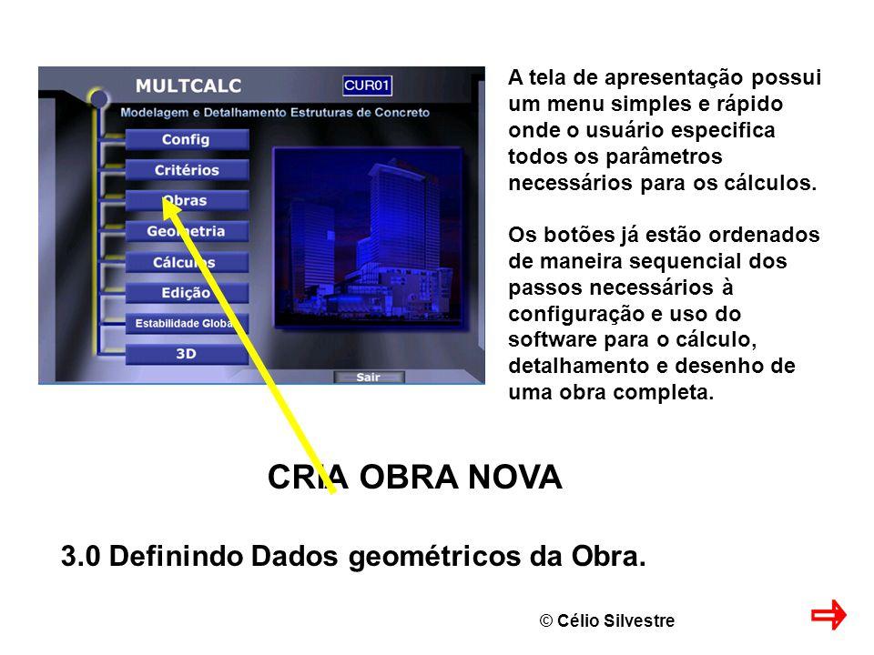 © Célio Silvestre CRIA OBRA NOVA 3.0 Definindo Dados geométricos da Obra.