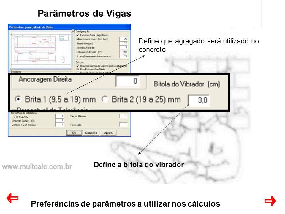 Preferências de parâmetros a utilizar nos cálculos Parâmetros de Vigas Define que agregado será utilizado no concreto Define a bitola do vibrador