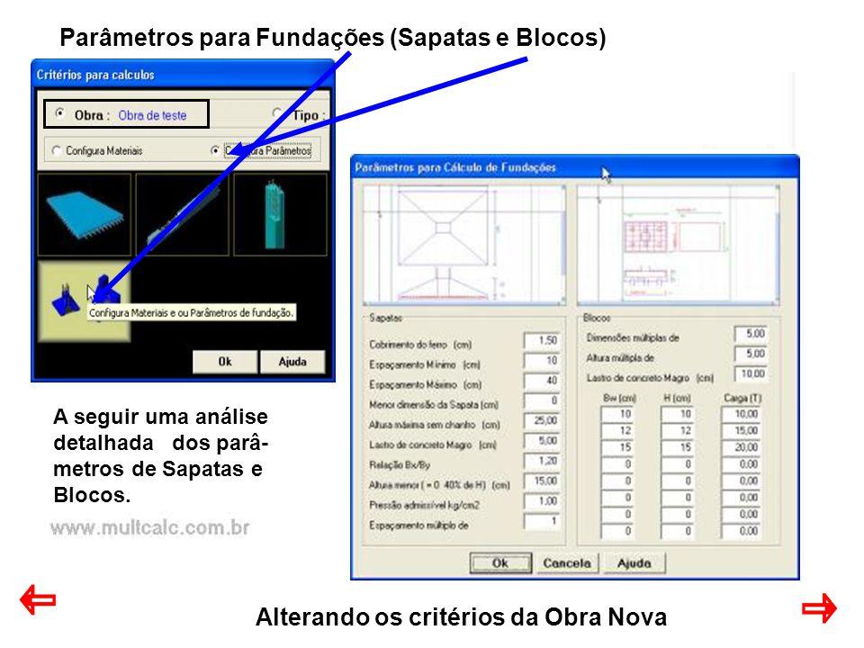 Alterando os critérios da Obra Nova Parâmetros para Fundações (Sapatas e Blocos) A seguir uma análise detalhada dos parâ- metros de Sapatas e Blocos.