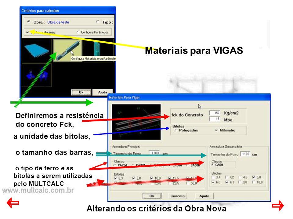Alterando os critérios da Obra Nova Materiais para VIGAS o tipo de ferro e as bitolas a serem utilizadas pelo MULTCALC Definiremos a resistência do concreto Fck, a unidade das bitolas, o tamanho das barras,