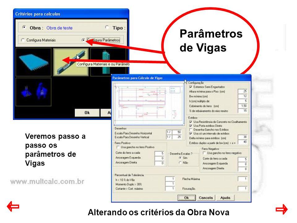 Alterando os critérios da Obra Nova Parâmetros de Vigas Veremos passo a passo os parâmetros de Vigas