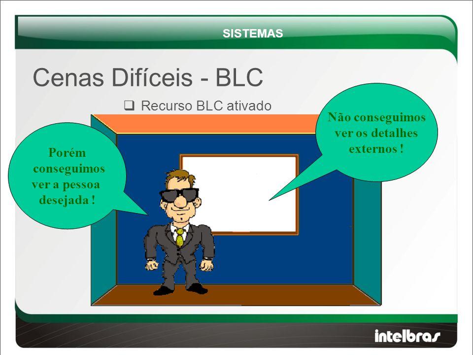  Recurso BLC ativado Cenas Difíceis - BLC SISTEMAS Não conseguimos ver os detalhes externos .