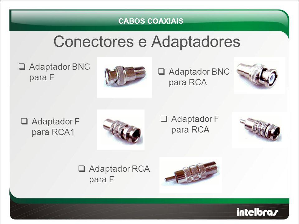  Adaptador BNC para F Conectores e Adaptadores CABOS COAXIAIS  Adaptador BNC para RCA  Adaptador F para RCA1  Adaptador F para RCA  Adaptador RCA para F