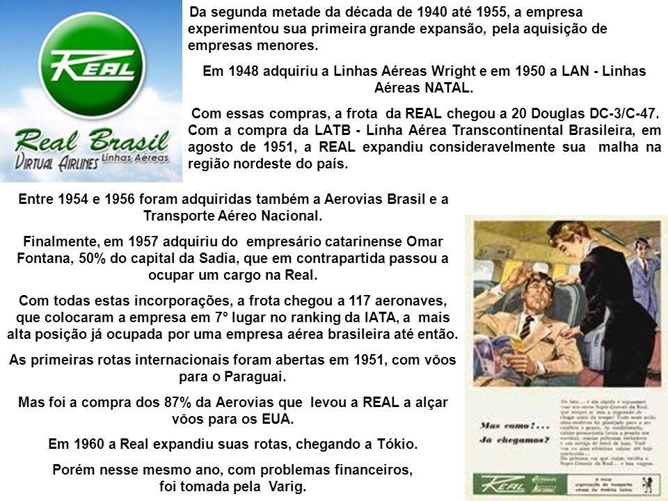 Entre 1954 e 1956 foram adquiridas também a Aerovias Brasil e a Transporte Aéreo Nacional. Finalmente, em 1957 a REAL adquiriu, das mãos de Omar Fonta