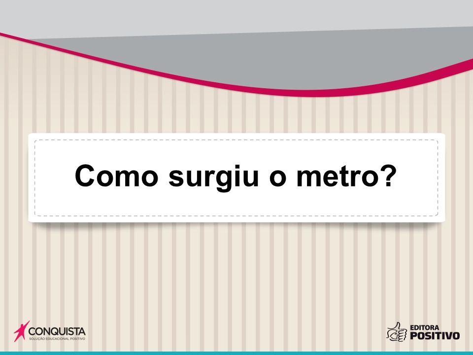 Como surgiu o metro?