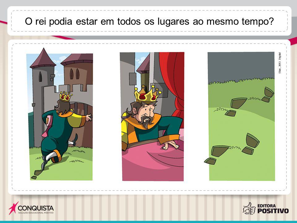 O rei podia estar em todos os lugares ao mesmo tempo? Elias, 2013. Digital
