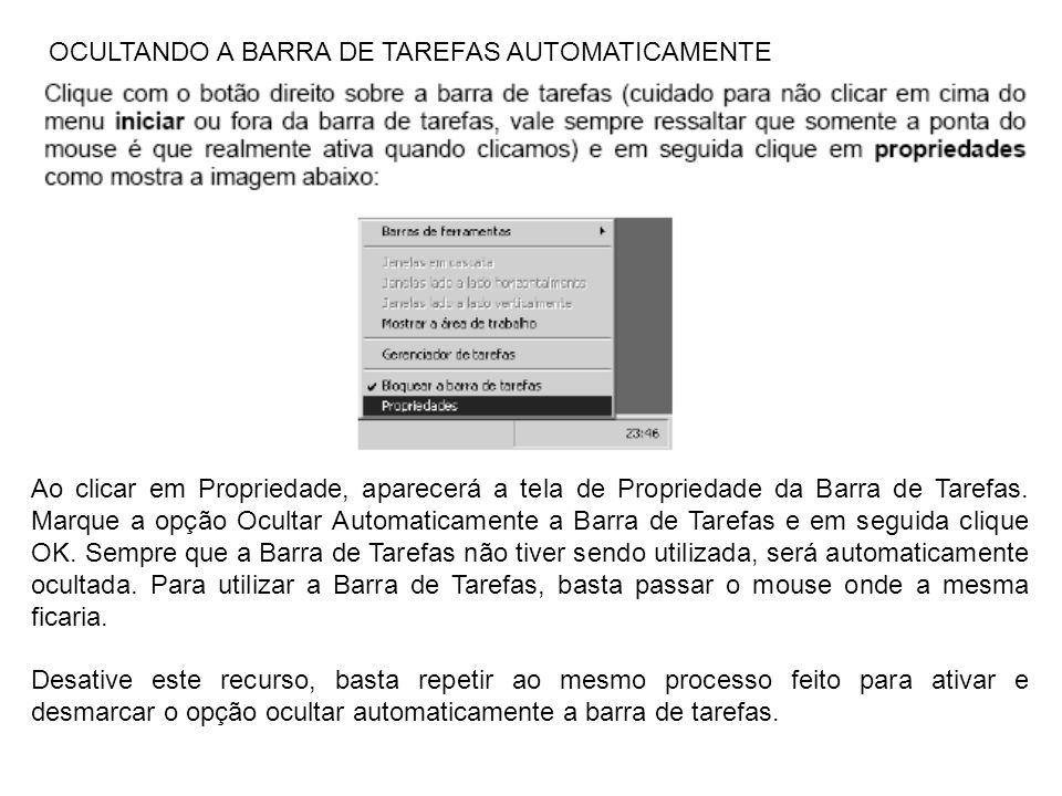 OCULTANDO A BARRA DE TAREFAS AUTOMATICAMENTE Ao clicar em Propriedade, aparecerá a tela de Propriedade da Barra de Tarefas. Marque a opção Ocultar Aut