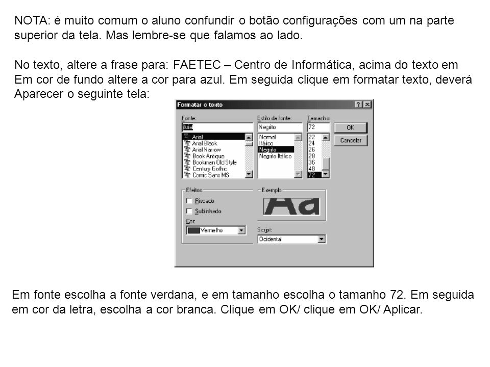 NOTA: é muito comum o aluno confundir o botão configurações com um na parte superior da tela. Mas lembre-se que falamos ao lado. No texto, altere a fr