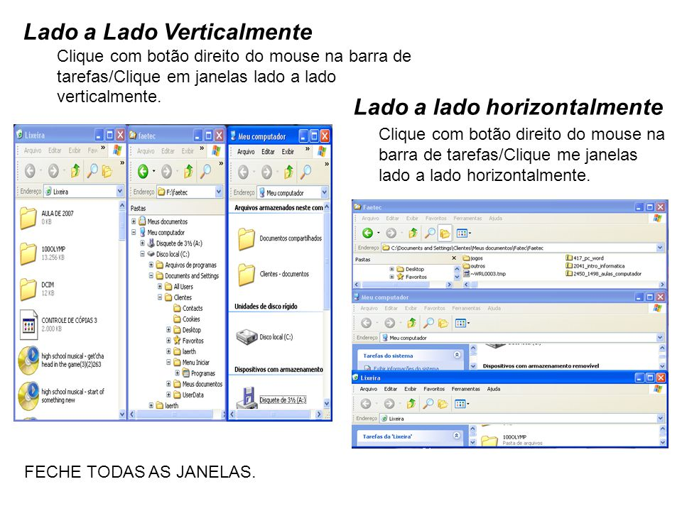 Lado a lado horizontalmente Clique com botão direito do mouse na barra de tarefas/Clique me janelas lado a lado horizontalmente. Lado a Lado Verticalm