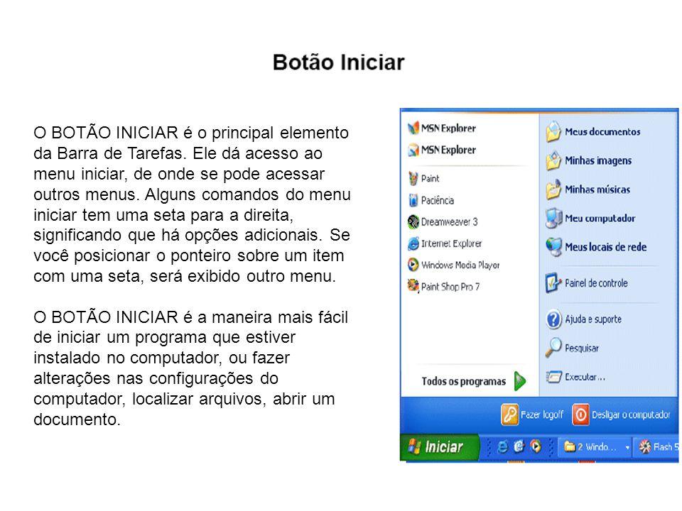 O BOTÃO INICIAR é o principal elemento da Barra de Tarefas. Ele dá acesso ao menu iniciar, de onde se pode acessar outros menus. Alguns comandos do me