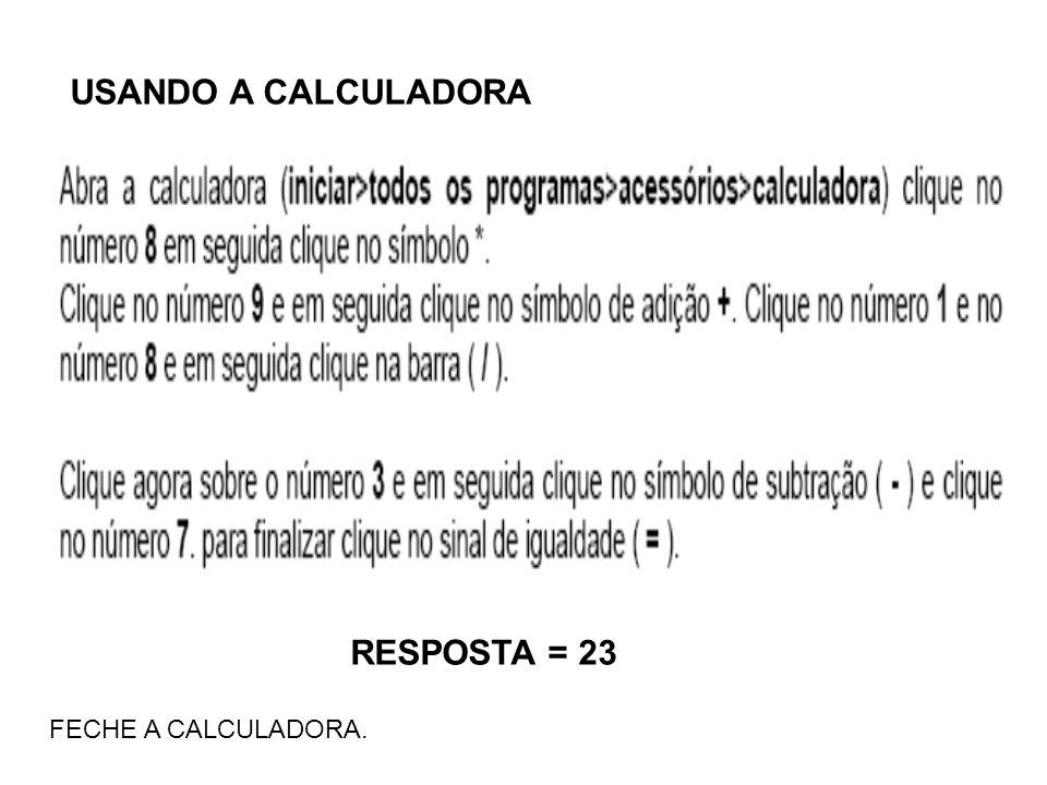 USANDO A CALCULADORA RESPOSTA = 23 FECHE A CALCULADORA.