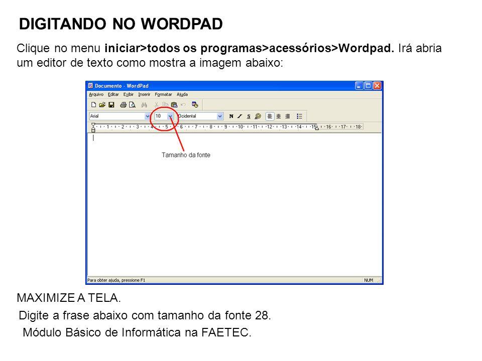 DIGITANDO NO WORDPAD MAXIMIZE A TELA. Clique no menu iniciar>todos os programas>acessórios>Wordpad. Irá abria um editor de texto como mostra a imagem