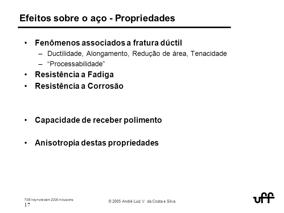 7/05 keynote abm 2005 inclusions 17 © 2005 André Luiz V. da Costa e Silva Efeitos sobre o aço - Propriedades Fenômenos associados a fratura dúctil –Du