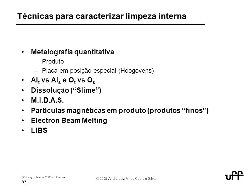 7/05 keynote abm 2005 inclusions 63 © 2005 André Luiz V. da Costa e Silva Técnicas para caracterizar limpeza interna Metalografia quantitativa –Produt